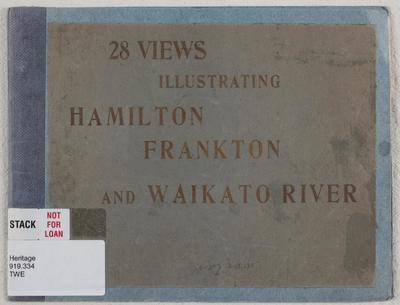 28 views illustrating Hamilton, Frankton and Waikato River